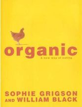 Organic: a new way of eating. Sophie Grigson, William Black