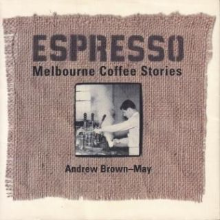 Espresso: Melbourne Coffee Stories. Andrew Brown-May