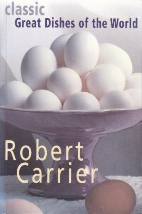 Classic Great Dishes of the World. Robert Carrier