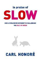 In Praise of Slow. Carl Honore