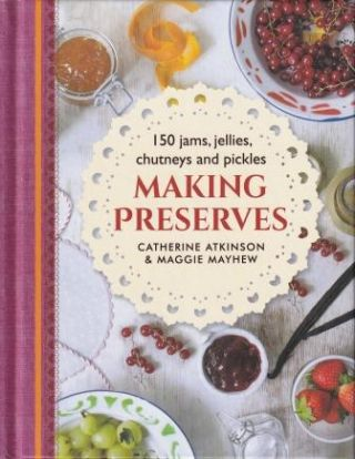 Making Preserves. Catherine Atkinson, Maggie Mayhew