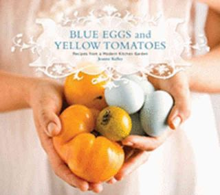 Blue Eggs & Yellow Tomatoes. Jeanne Kelley