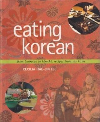 Eating Korean: from barbecue to kimchi. Cecilia Hae-Jin Lee