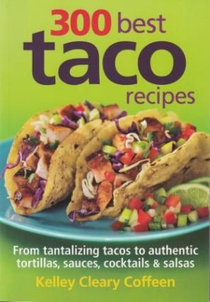 300 Best Taco Recipes. Kelley Cleary Coffeen