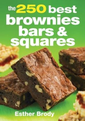 The 250 Best Brownies Bars & Squares; 2E. Esther Brody