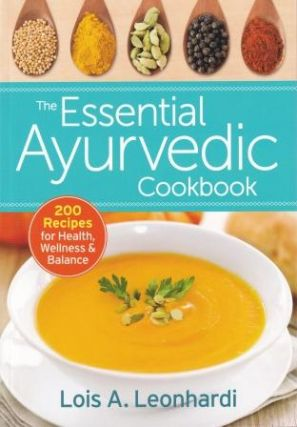 The Essential Ayurvedic Cookbook. Lois A. Leonhardi