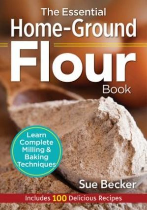 The Essential Home-Ground Flour Book. Sue Becker