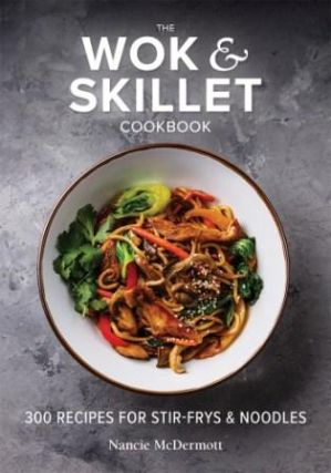 The Wok & Skillet Cookbook. Nancie McDermott