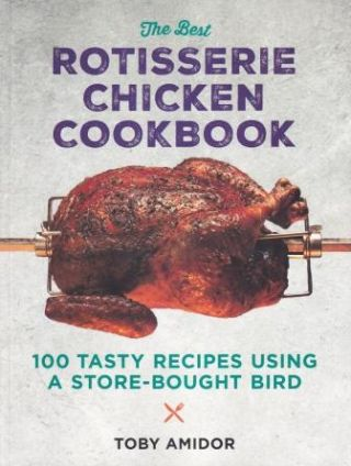 The Best Rotisserie Chicken Cookbook. Toby Amidor