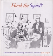 How's the Squid? Jack Ziegler
