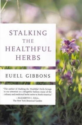 Stalking the Healthful Herbs. Euell Gibbons