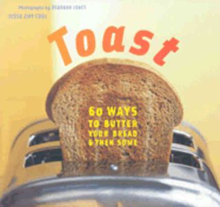 Toast: 60 ways to butter your bread. Jesse Ziff Cool