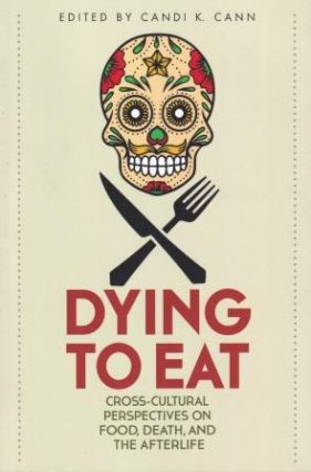 Dying to Eat: cross-cultural perspective. Candi K. Cann