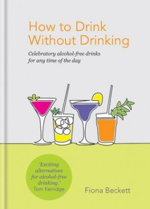 How to Drink without Drinking. Fiona Beckett