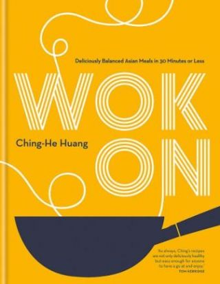 Wok On: deliciously balanced Asian meals. Ching-He Huang