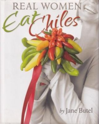 Real Women Eat Chiles. Jane Butel