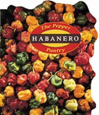 Habanero: the pepper pantry. Dave DeWitt, Nancy Gerlach