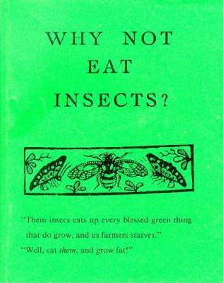 Why not Eat Insects. Vincent M. Holt