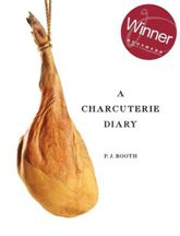 A Charcuterie Diary. P. J. Booth