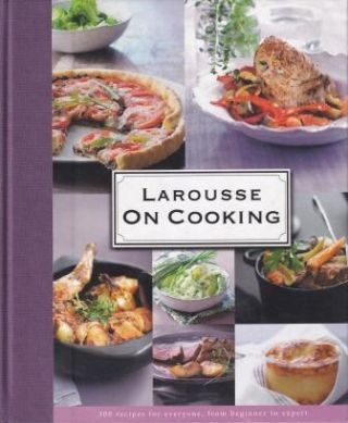 Larousse on Cooking. Editions Larousse