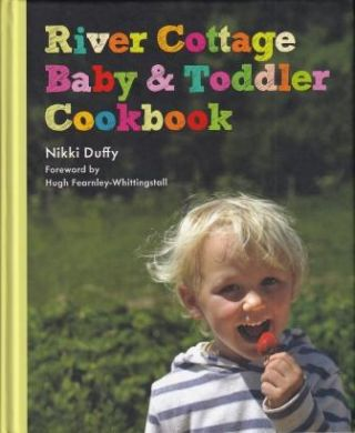 River Cottage Baby & Toddler Cookbook. Nikki Duffy
