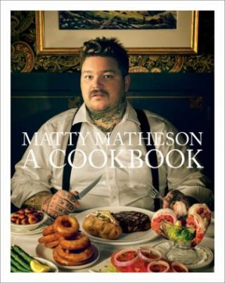 Matty Matheson: a cookbook. Matty Matheson