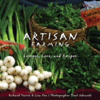 Artisan Farming: lessons, lore & recipes. Richard Harris, Lisa Fox