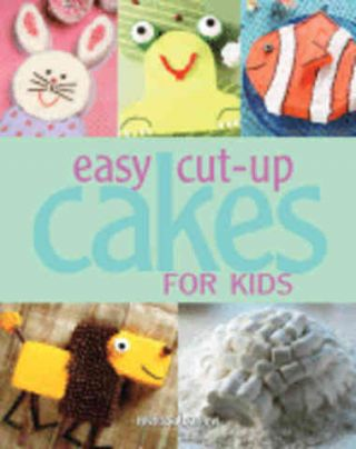 Easy Cut Up Cakes for Kids. Melissa Barlow
