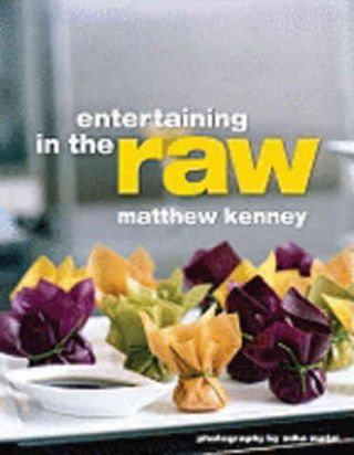 Entertaining in the Raw. Matthew Kenney