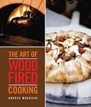 The Art of Wood Fired Cooking. Andrea Mugnaini, John Thess
