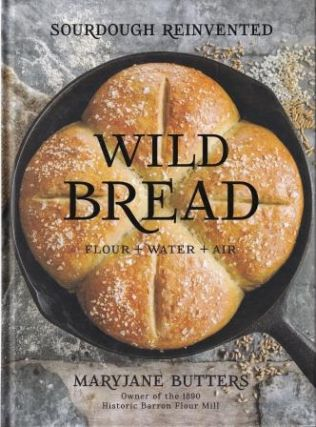 Wild Bread: sourdough reinvented. Maryjane Butters