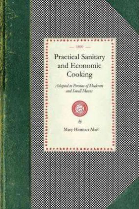 Practical Sanitary & Economic Cooking. Mary Hinman Abel