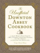 The Unofficial Downton Abbey Cookbook. Emily Ansara Baines