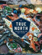 True North: Canadian cooking. Derek Dammann, Chris Johns