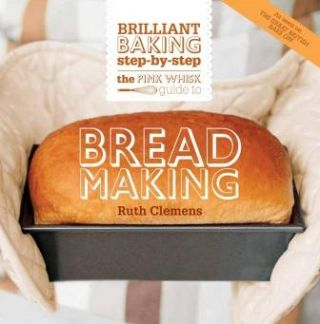 The Pink Whisk Guide to Bread Making. Ruth Clemens
