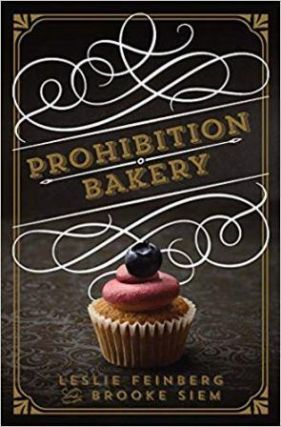 Prohibition Bakery. Leslie Feinberg, Brooke Siem