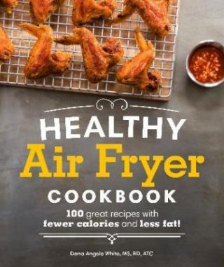 Healthy Air Fryer Cookbook. Dana Angelo White