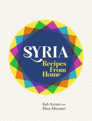 Syria: recipes from home. Itab Azzam, Dina Mousawi