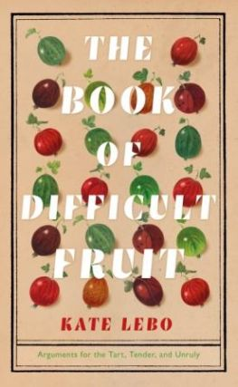 The Book of Difficult Fruit. Kate Lebo