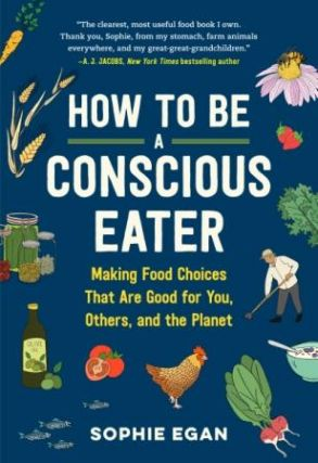 How to be a Concious Eater. Sophie Egan