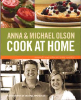 Anna & Michael Olson Cook at Home. Anna Olson, Michael Olson