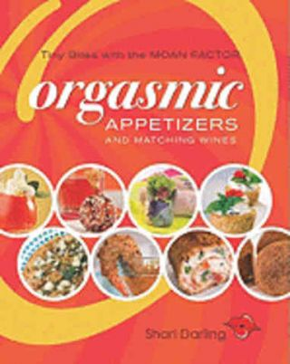 Orgasmic Appetisers & Matching Wines. Shari Darling