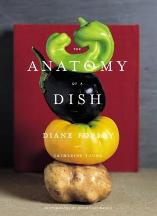 The Anatomy of a Dish. Diane Forley, Catherine Young