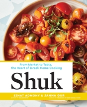 Shuk: from market to table. Einat Admony, Janna Gur