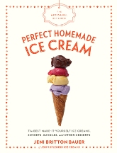 Perfect Homemade Ice Cream. Jeni Britton Bauer