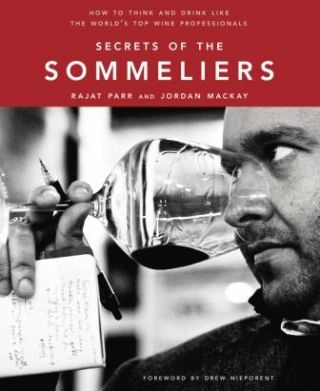 Secrets of the Sommeliers. Rajat Parr, Jordan Mackay