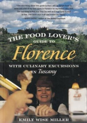 The Food Lover's Guide to Florence. Emily Wise Miller