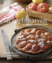 An Apple Harvest: recipes & orchard lore. Frank Browning, Sharon Silva