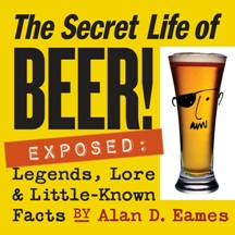 The Secret Life of Beer Exposed. Alan D. Eames