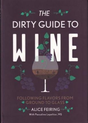 The Dirty Guide to Wine. Alice Feiring